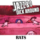 Jazz & O Dick Around - Rats