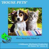 'HOUSE PETS' (House MasterMix Volume 16) - DJ James 'KC' Jones/A Stillwater MixMaster Production