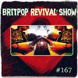 Britpop Revival Show #167 17th August 2016