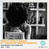 Trout Spout Radio 10th Feb Ft. Maurice White tribute