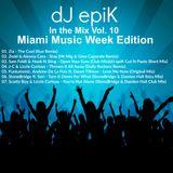 dJ epiK - In the Mix Vol. 10 (Miami Music Week Edition)