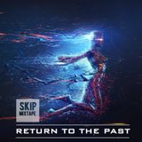 SKIP - RETURN TO THE PAST