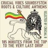 Roots & Culture Anthems - 185 Minutes from the top to the very last drop selected by Crucial B