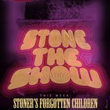 Stone The Show Special - Stoner's Forgotten Children