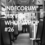 Indecorum - Mix For Whopwhop #26