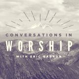 Conversations in Worship Episode 001