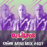 DMS MINI MIX WEEK #401 DJ LILFOS