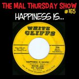 The Mal Thursday Show #165: Happiness Is...