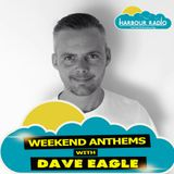 Weekend Anthems with Dave Eagle on Harbour Radio - Sat. 11th June