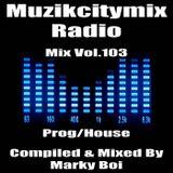 Marky Boi - Muzikcitymix Radio Mix Vol.103 (Prog/House)
