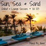 Sun, Sea & Sand # Vol 003 (Chill Out & Lounge Sessions)