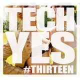 #TechYes - Number 13