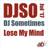 DJsometimes – July 2017. Lose My Mind