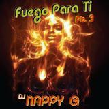 dj Nappy G- FUEGO PARA TI, pt. 3