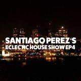 Santiago Perez's Eclectic House Ep4 feat. Spiritchaser, Phonique, Yotto & Escenda