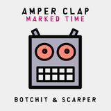 Amper Clap - Marked Time [Botchit & Scarper]