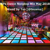 80's Dance Nonstop Mix Mar 2018