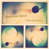 Reserved Mind (Ultra Chill Pack)