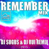 REMEMBER MIX - DJ SUGUS & DJ RUI REMIX 2015