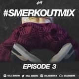 DJ Smerk - #SmerkOutMix Ep.3
