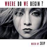 SKIP - WHERE DO WE BEGIN