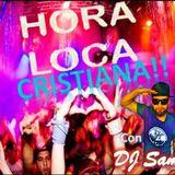 La Hora Loca Mezcla Cristiana en Vivo con DJ SamR!!!!