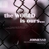 JOHNIESAD - The WORLD is ours.. - essential mix