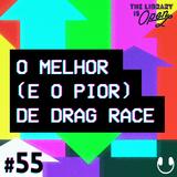 #55 O Melhor (e O Pior) de Drag Race