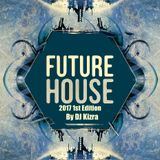 Future House 2017 1st Edition By DJ Kizra