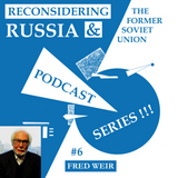 Reconsidering Russia Podcast #6: Fred Weir