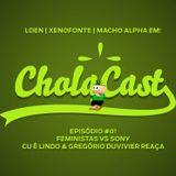 CholaCast Episódio #01 Feministas Vs Sony | Cu é Lindo & Gregório Duvivier Reaça
