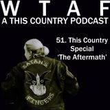 51. This Country Special - 'The Aftermath'