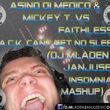 Asino di Medico & Mickey T vs Faithless-J.A.C.K. cant get no sleep (DJ Mladen Insomnia Mashup)