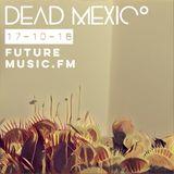 Dead Mexico - FutureMusic.FM - Show 57