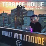 TERRACE HOUSE Kawaknown Side Mix
