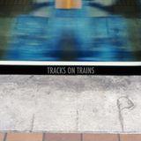 Tracks On Trains