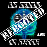 The Mentally iLLA Sessions - Rebooted S.007