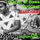 Planet Of Bass With Isak Gomez Session 05 - POB05