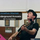 Jonathan Marriott ~ Underground Acoustic set at the 16th Sunday Matinée