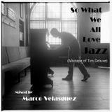 So What We All Love Jazz (Mixtape Of Tim Deluxe)