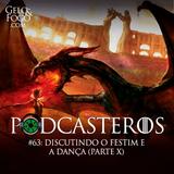 Podcasteros #63: O Festim e a Dança (parte X)