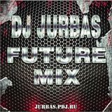 DJ JURBAS - FUTURE MIX
