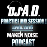 DJ A.D. MAKEN NOISE - PRACTICE MIX SESSION! ((APRIL 2016))