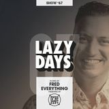 LAZY DAYS - Show #67 (Hosted by Fred Everything)