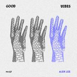 Good Vibes 57 - Mixed by Alek Lee