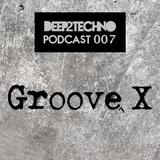 Groove X - Deep2Techno Podcast 007