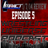 TNA Impact Wrestling 1/7/15 Review - Wrestling Universe Podcast - Episode 5