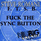 F.T.S.B. (Fuck The Sync Button) by steve romani