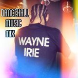 DANCEHALL MUSIC MIX WAYNE IRIE