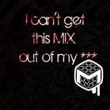 I Can't Get This Mix Out Of My *** ! FREE DOWNLOAD